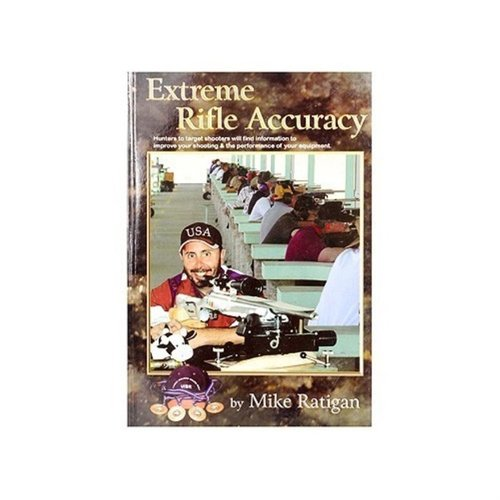 Extreme Rifle Accuracy by Mike Ratigan